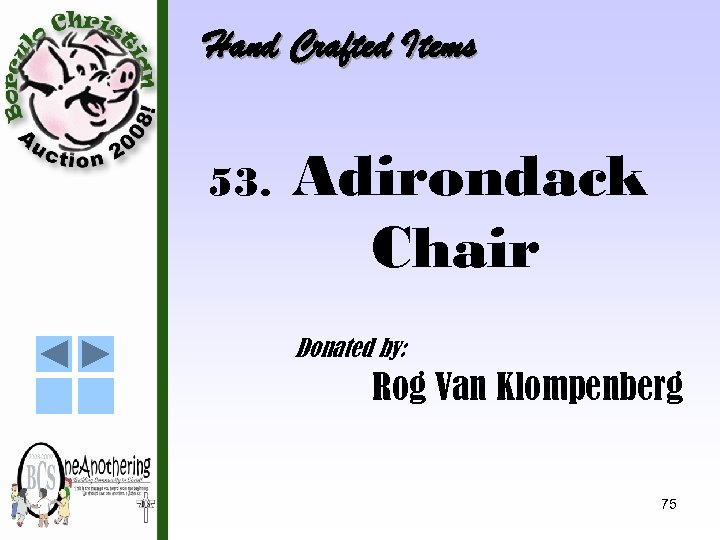 Hand Crafted Items 53. Adirondack Chair Donated by: Rog Van Klompenberg 75