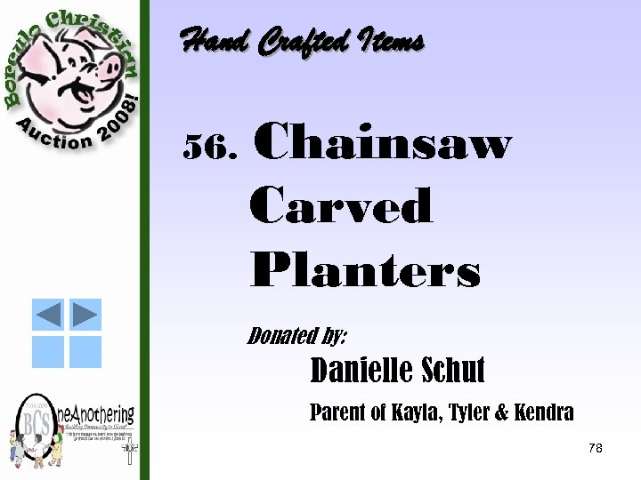 Hand Crafted Items 56. Chainsaw Carved Planters Donated by: Danielle Schut Parent of Kayla,