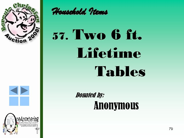 Household Items 57. Two 6 ft. Lifetime Tables Donated by: Anonymous 79