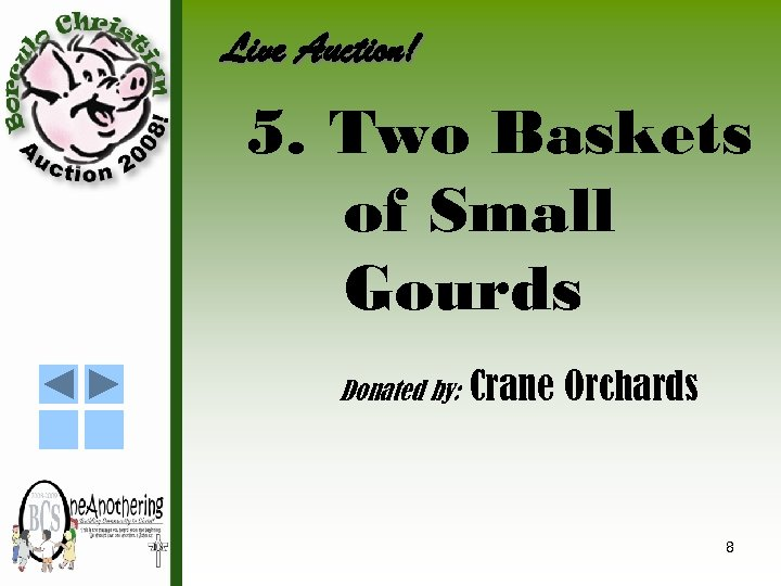 Live Auction! 5. Two Baskets of Small Gourds Donated by: Crane Orchards 8
