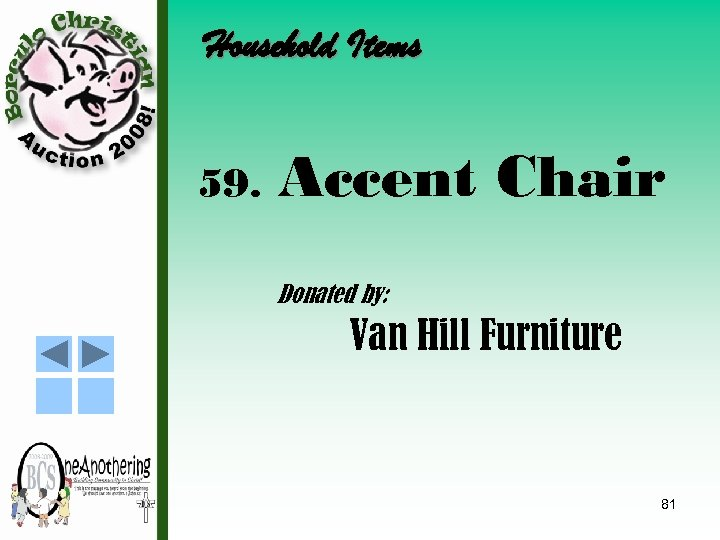 Household Items 59. Accent Chair Donated by: Van Hill Furniture 81