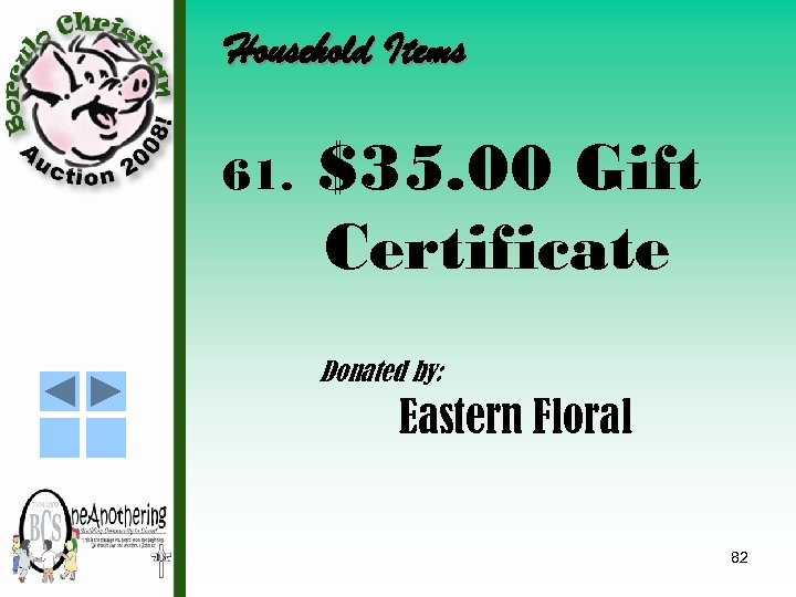 Household Items 61. $35. 00 Gift Certificate Donated by: Eastern Floral 82