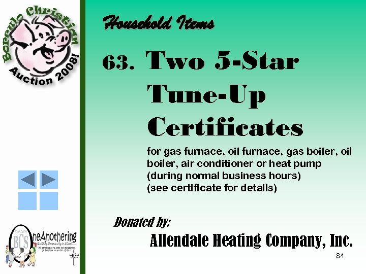 Household Items 63. Two 5 -Star Tune-Up Certificates for gas furnace, oil furnace, gas