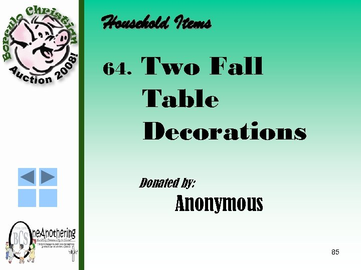 Household Items 64. Two Fall Table Decorations Donated by: Anonymous 85