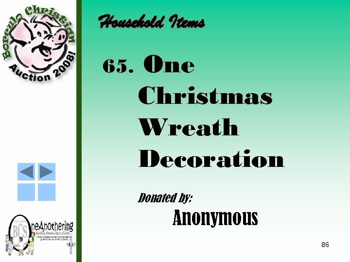 Household Items 65. One Christmas Wreath Decoration Donated by: Anonymous 86