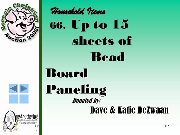 Household Items 66. Up to 15 sheets of Bead Board Paneling Donated by: Dave