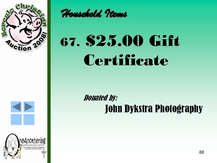 Household Items 67. $25. 00 Gift Certificate Donated by: John Dykstra Photography 88