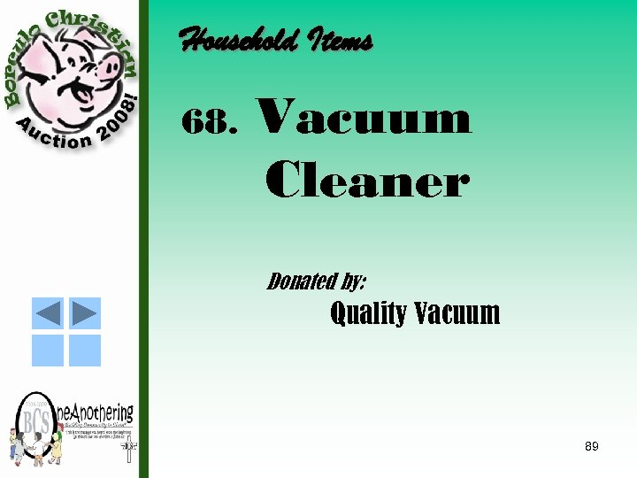 Household Items 68. Vacuum Cleaner Donated by: Quality Vacuum 89