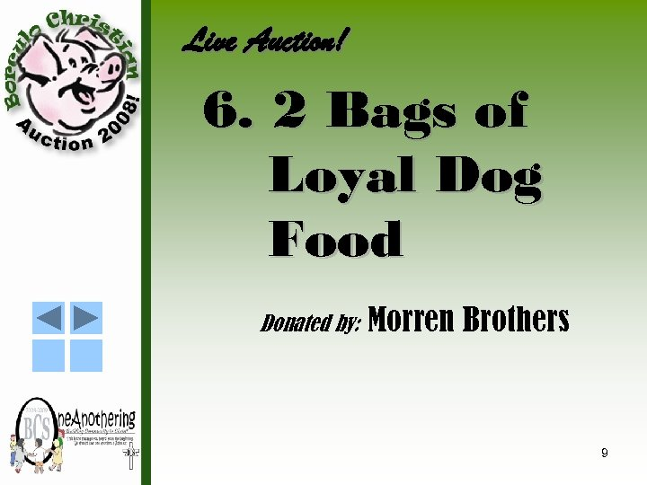 Live Auction! 6. 2 Bags of Loyal Dog Food Donated by: Morren Brothers 9