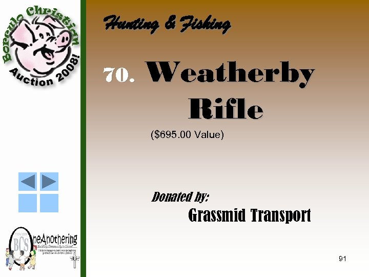 Hunting & Fishing 70. Weatherby Rifle ($695. 00 Value) Donated by: Grassmid Transport 91
