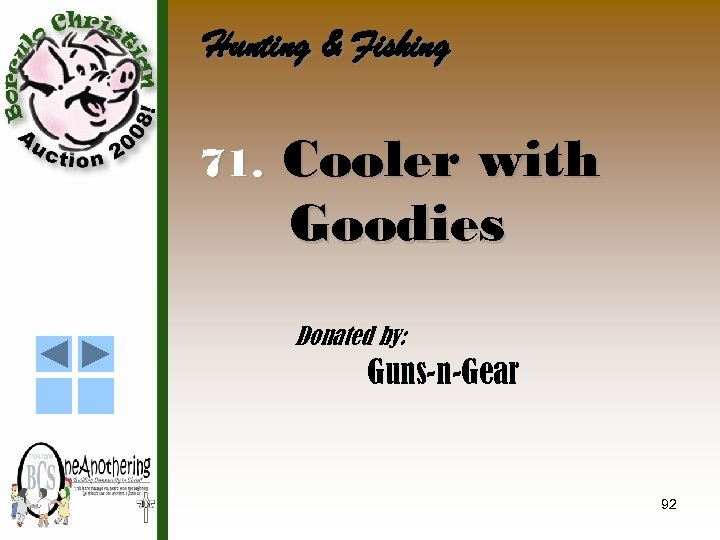 Hunting & Fishing 71. Cooler with Goodies Donated by: Guns-n-Gear 92