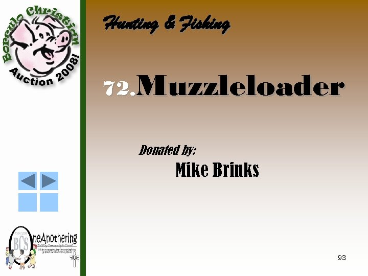 Hunting & Fishing 72. Muzzleloader Donated by: Mike Brinks 93