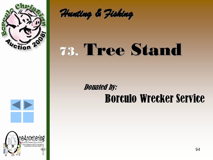 Hunting & Fishing 73. Tree Stand Donated by: Borculo Wrecker Service 94