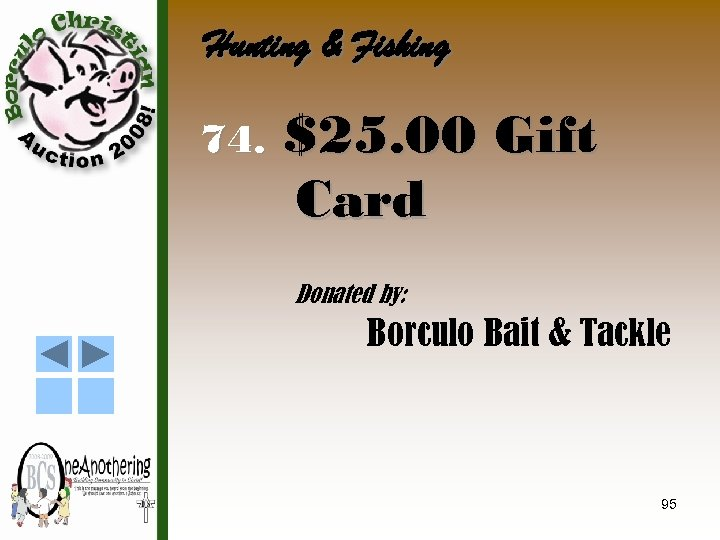 Hunting & Fishing 74. $25. 00 Gift Card Donated by: Borculo Bait & Tackle