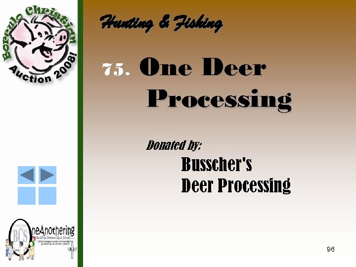 Hunting & Fishing 75. One Deer Processing Donated by: Busscher's Deer Processing 96