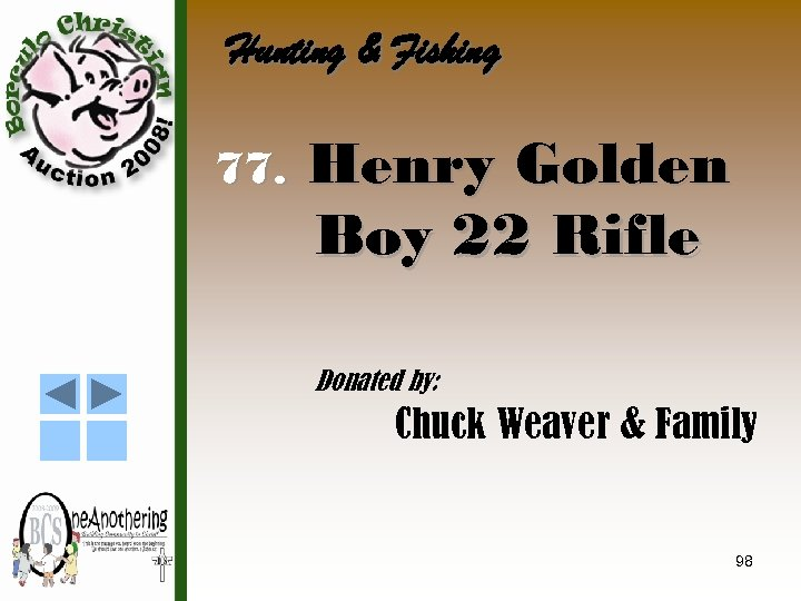 Hunting & Fishing 77. Henry Golden Boy 22 Rifle Donated by: Chuck Weaver &
