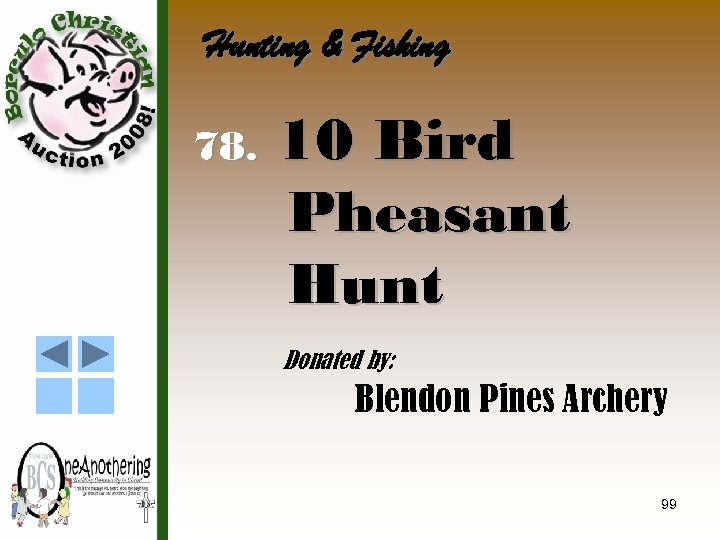 Hunting & Fishing 78. 10 Bird Pheasant Hunt Donated by: Blendon Pines Archery 99