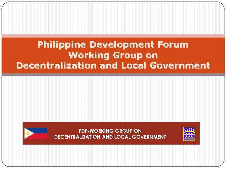 Philippine Development Forum Working Group on Decentralization and Local Government PDF-WORKING GROUP ON DECENTRALIZATION