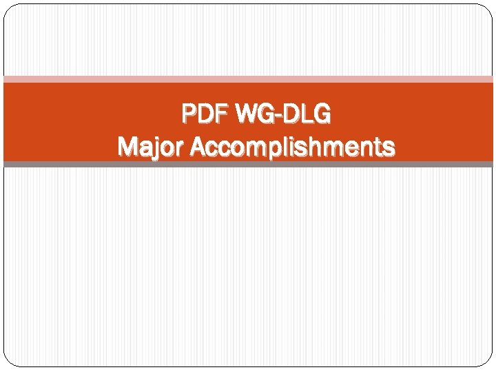 PDF WG-DLG Major Accomplishments