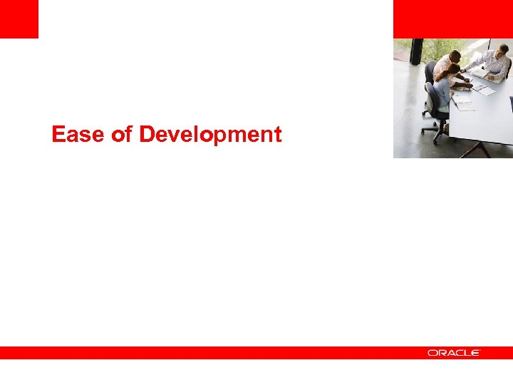 <Insert Picture Here> Ease of Development