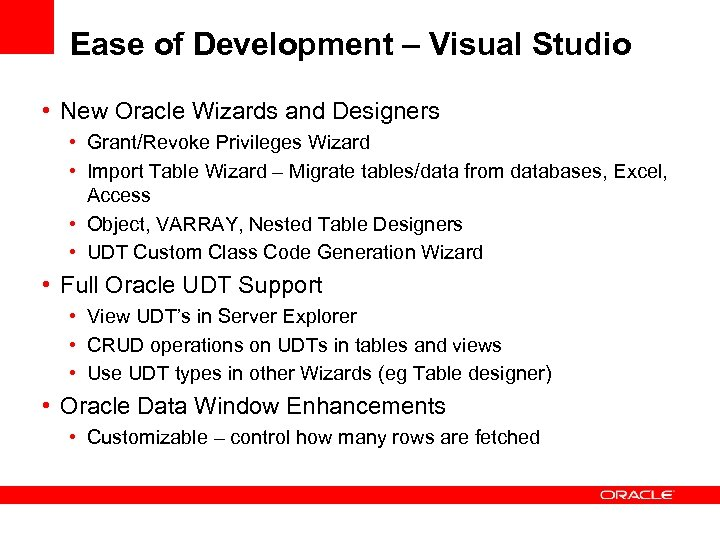 Ease of Development – Visual Studio • New Oracle Wizards and Designers • Grant/Revoke