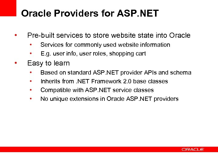Oracle Providers for ASP. NET • Pre-built services to store website state into Oracle