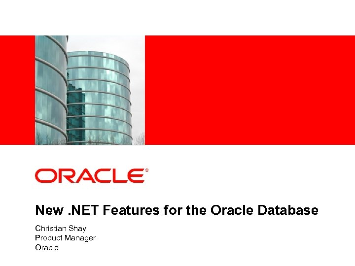 <Insert Picture Here> New. NET Features for the Oracle Database Christian Shay Product Manager