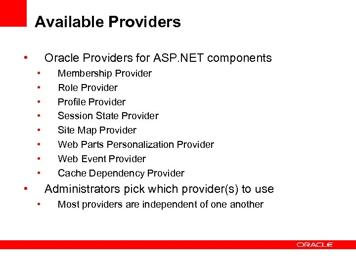Available Providers • Oracle Providers for ASP. NET components • • • Membership Provider