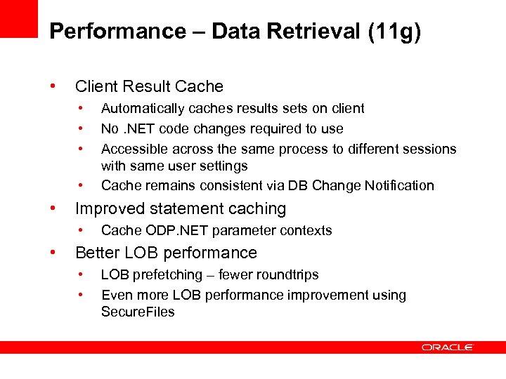 Performance – Data Retrieval (11 g) • Client Result Cache • • • Improved