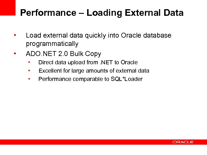 Performance – Loading External Data • • Load external data quickly into Oracle database