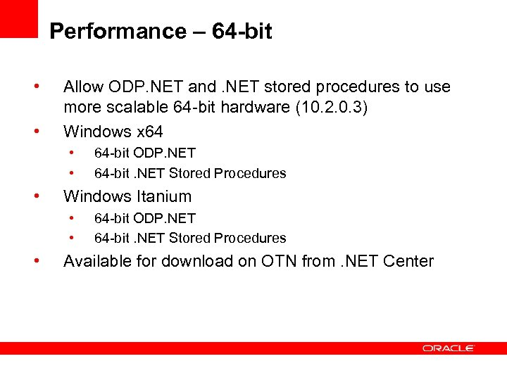 Performance – 64 -bit • • Allow ODP. NET and. NET stored procedures to