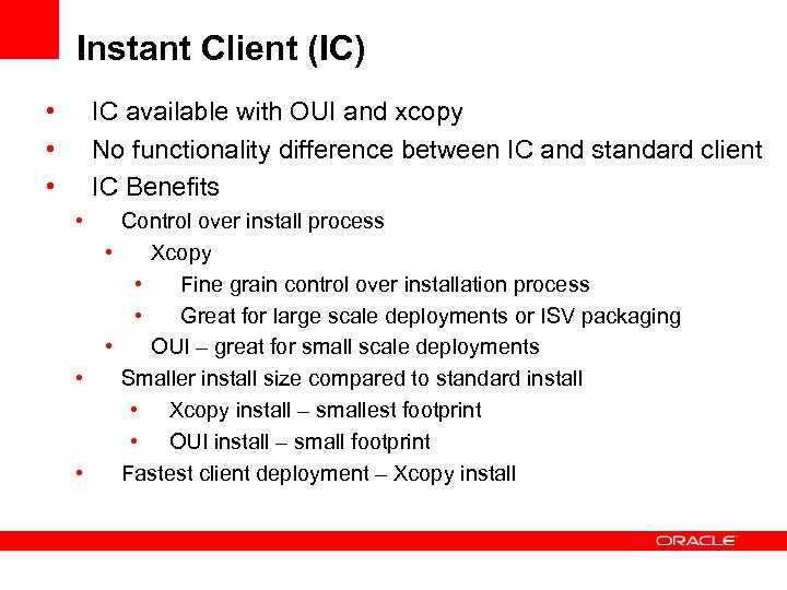 Instant Client (IC) • • • IC available with OUI and xcopy No functionality