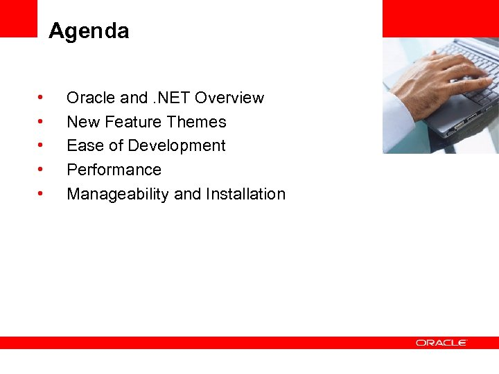 Agenda • • • Oracle and. NET Overview New Feature Themes Ease of Development