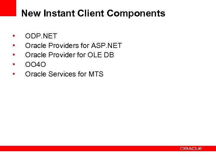 New Instant Client Components • • • ODP. NET Oracle Providers for ASP. NET