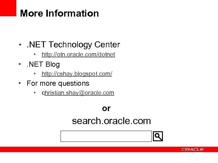 More Information • . NET Technology Center • http: //otn. oracle. com/dotnet • .