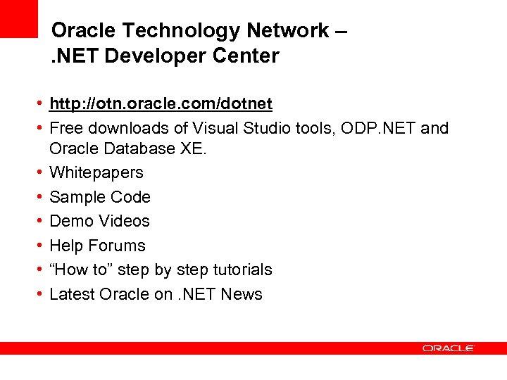 Oracle Technology Network –. NET Developer Center • http: //otn. oracle. com/dotnet • Free