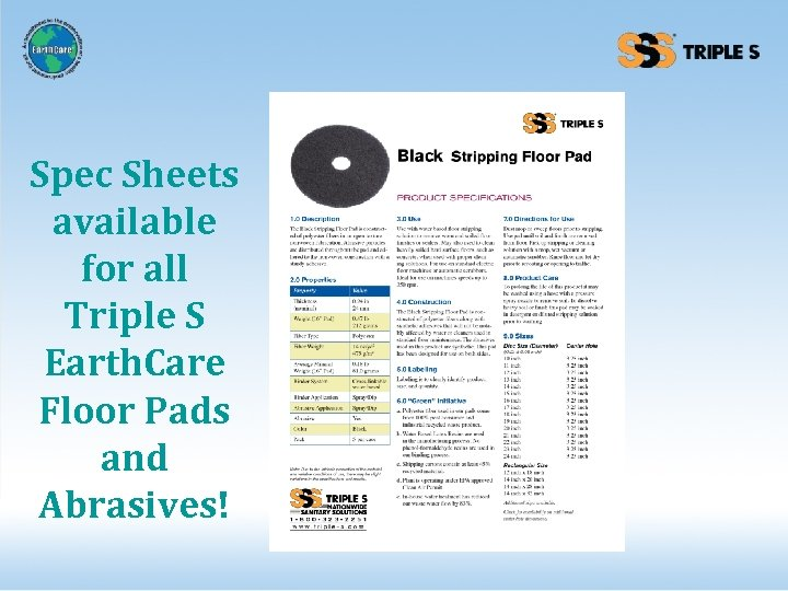 Spec Sheets available for all Triple S Earth. Care Floor Pads and Abrasives!