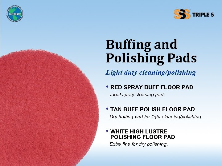 Buffing and Polishing Pads Light duty cleaning/polishing • RED SPRAY BUFF FLOOR PAD Ideal