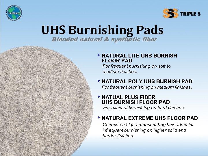 UHS Burnishing Pads Blended natural & synthetic fiber • NATURAL LITE UHS BURNISH FLOOR