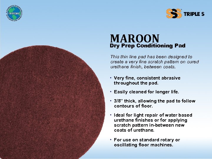 MAROON Pad Dry Prep Conditioning This thin line pad has been designed to create