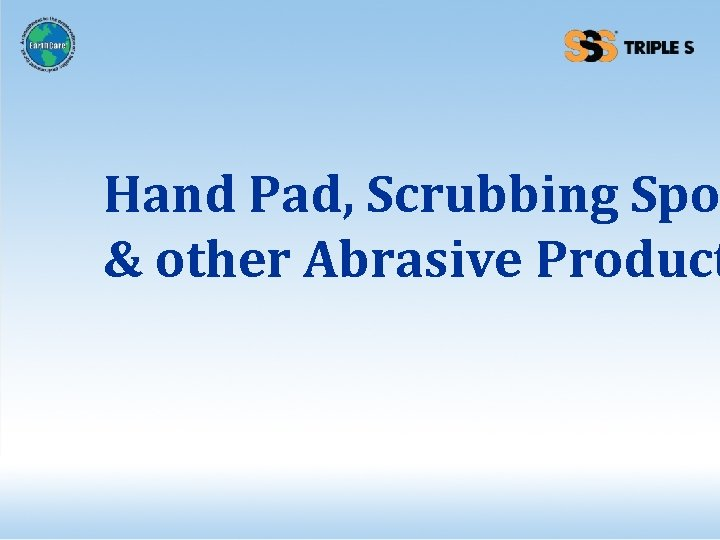 Hand Pad, Scrubbing Spo & other Abrasive Product