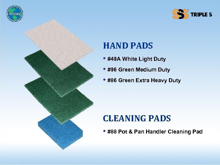 HAND PADS • #49 A White Light Duty • #96 Green Medium Duty •