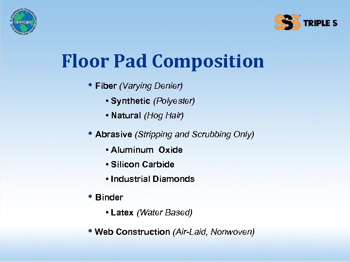 Floor Pad Composition • Fiber (Varying Denier) • Synthetic (Polyester) • Natural (Hog Hair)