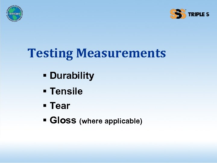 Testing Measurements § Durability § Tensile § Tear § Gloss (where applicable)