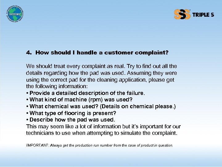 4. How should I handle a customer complaint? We should treat every complaint as