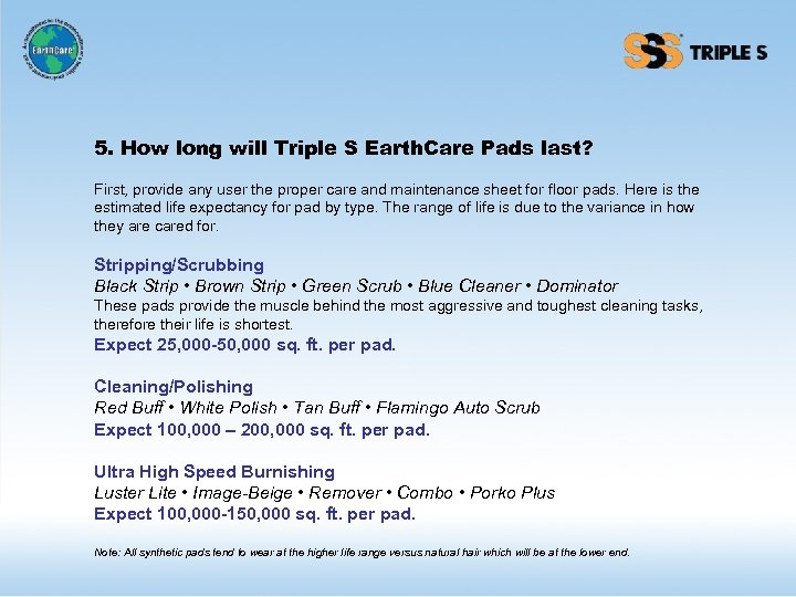 5. How long will Triple S Earth. Care Pads last? First, provide any user