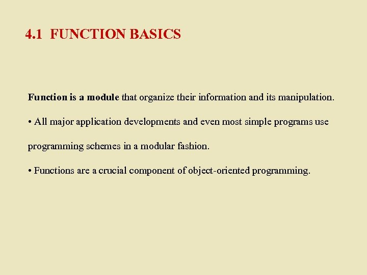 4. 1 FUNCTION BASICS Function is a module that organize their information and its
