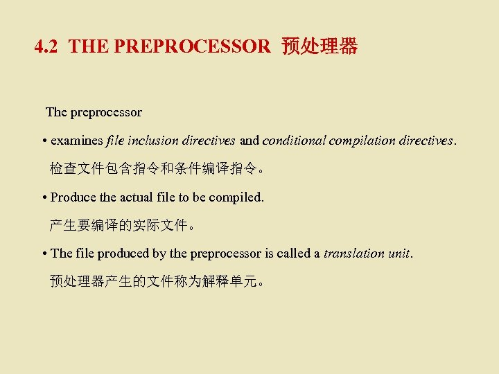 4. 2 THE PREPROCESSOR 预处理器 The preprocessor • examines file inclusion directives and conditional