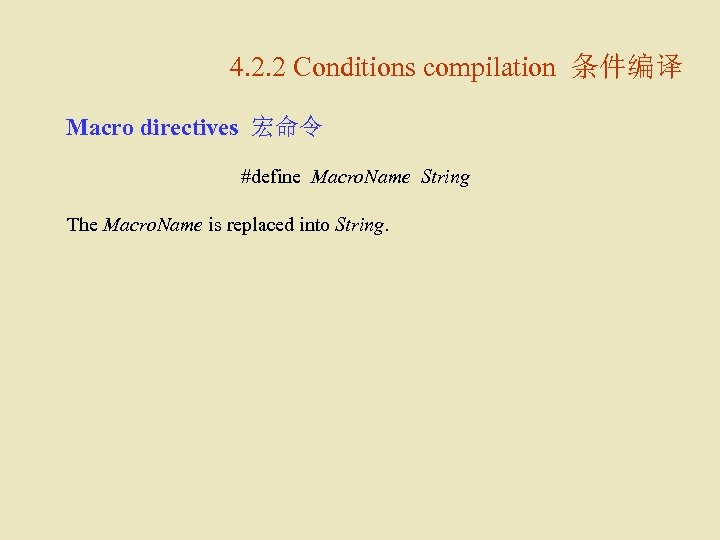 4. 2. 2 Conditions compilation 条件编译 Macro directives 宏命令 #define Macro. Name String The