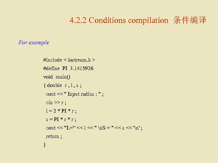 4. 2. 2 Conditions compilation 条件编译 For example #include < iostream. h > #define